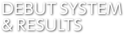 DEBUT SYSTEM & RESULTS